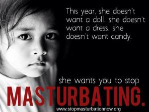 Please think of the children the next time you touch yourself.