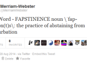 Merriam-Webster's newest word: FAPSTINENCE.  Praise!