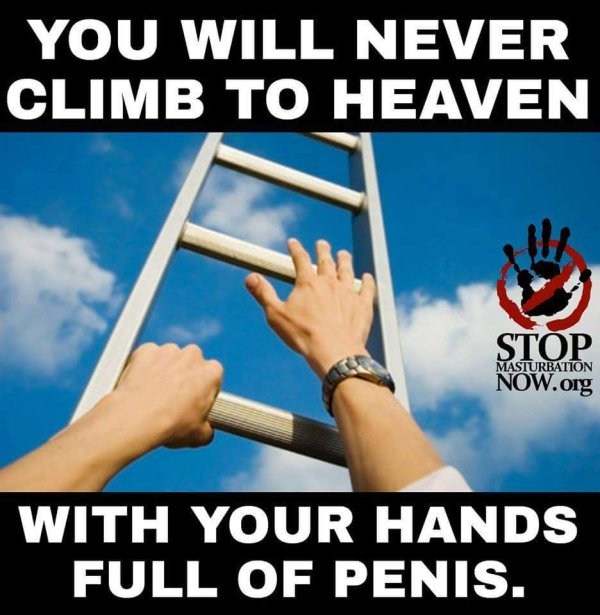 You Will Never Climb to Heaven With Your Hands Full of Penis